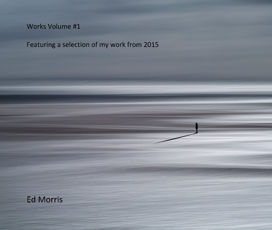 View Works Volume #1 Featuring a selection of my work from 2015 by Ed Morris