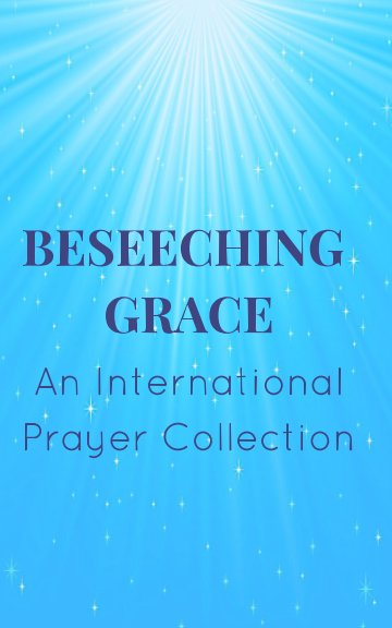 View Beseeching Grace: An International Prayer Collection by Kim Bond