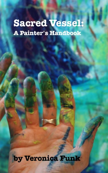 View Sacred Vessel: A Painter's Handbook by Veronica Funk
