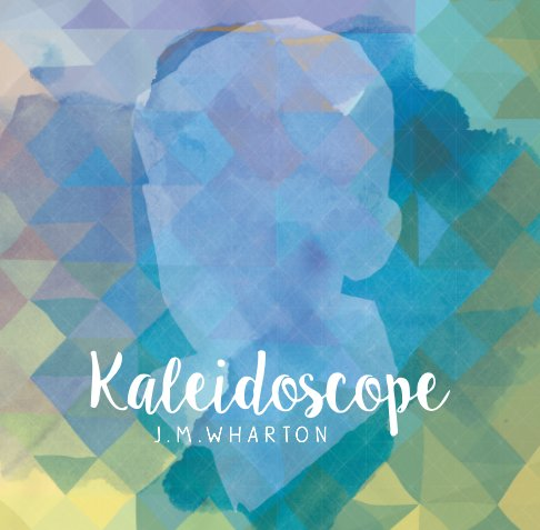 View Kaleidoscope by Joanna Wharton