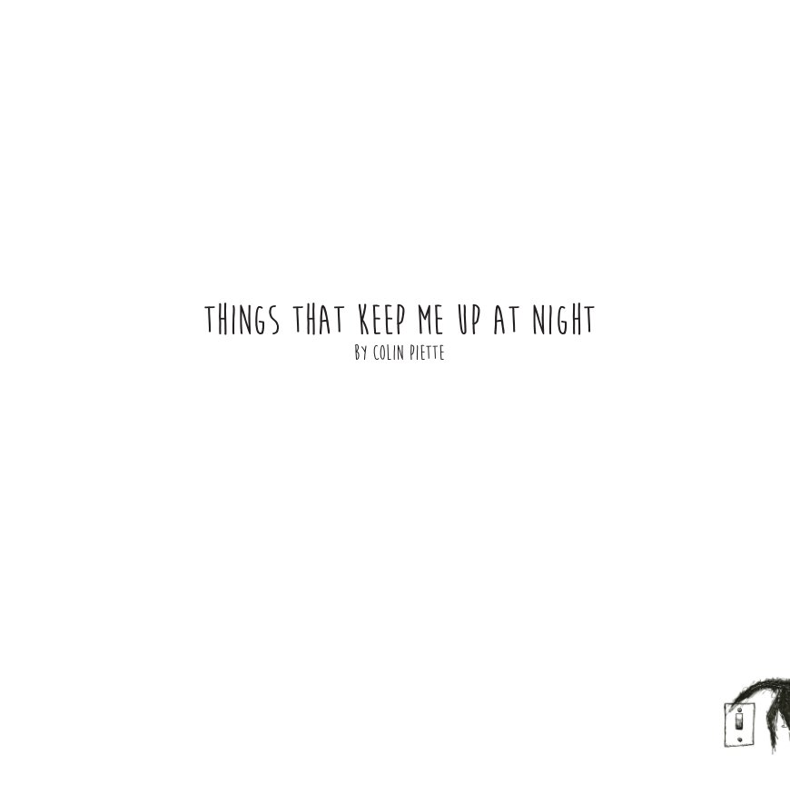 View Things That Keep Me Up At Night by Colin Piette