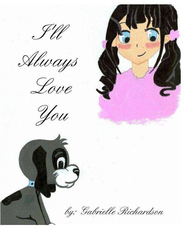 Ver I'll Always Love You por Gabrielle Richardson