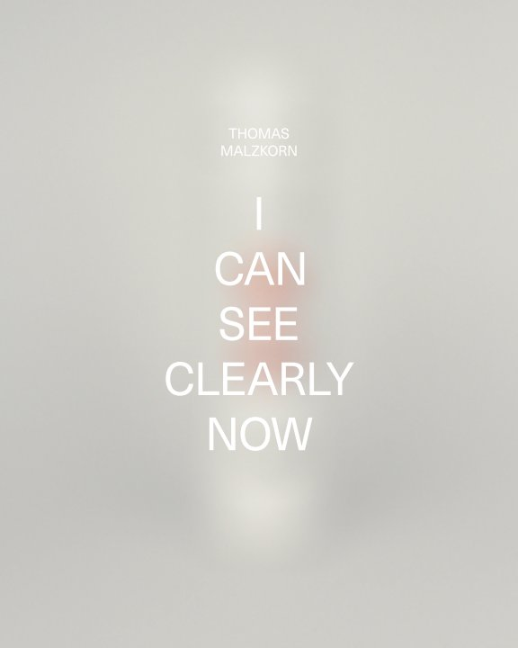 I CAN SEE CLEARLY NOW nach Thomas Malzkorn anzeigen