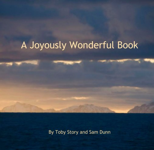 View A Joyously Wonderful Book by Toby Story and Sam Dunn
