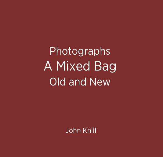 View Photographs A Mixed Bag Old and New by John Knill