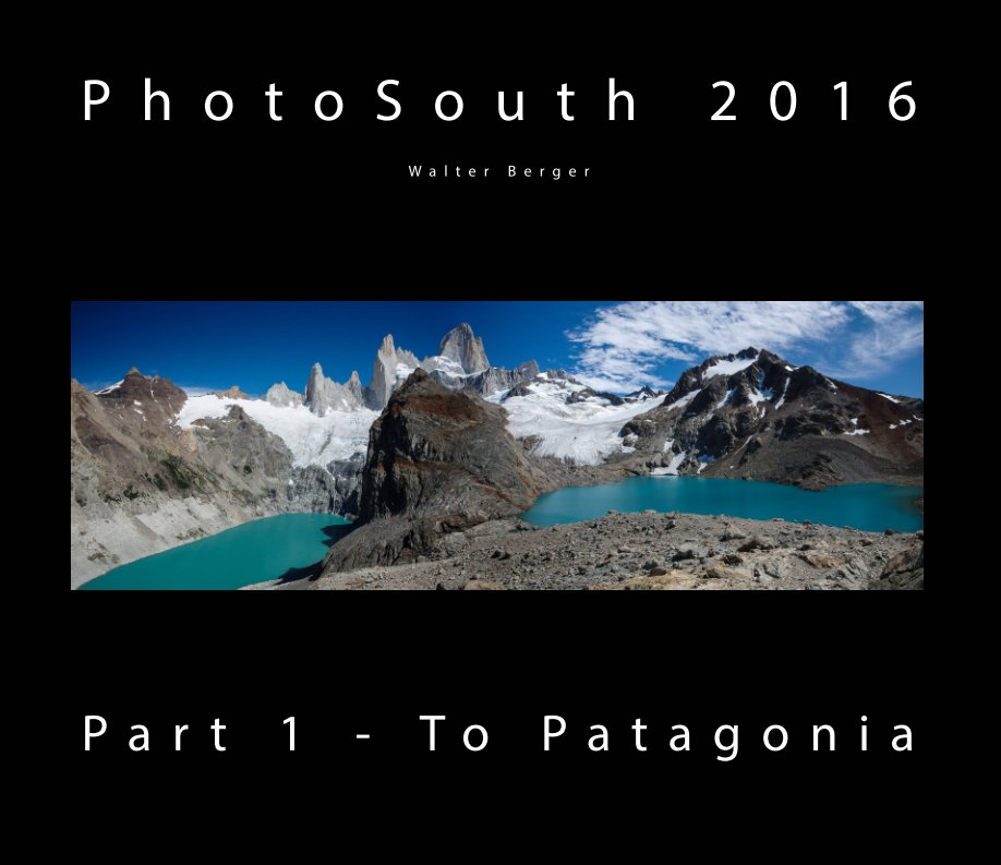 View PhotoSouth 2016 - Part 1 - To Patagonia by Walter Berger