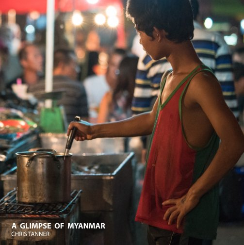 View A Glimpse of Myanmar by Chris Tanner
