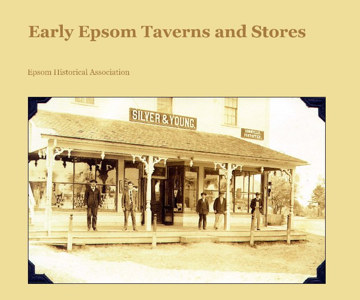 View Early Epsom Taverns and Stores by Epsom Historical Association