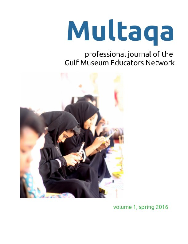 View Multaqa: a forum for Gulf Museum Educators (vol. 1, spring 2016) by Pamela Erskine-Loftus (editor)