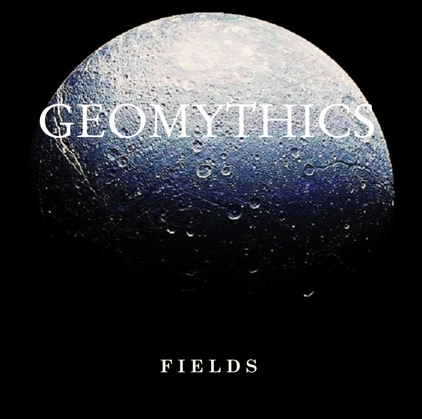 View GEOMYTHICS by F I E L D S