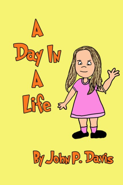 View A Day In A Life by John P. Davis