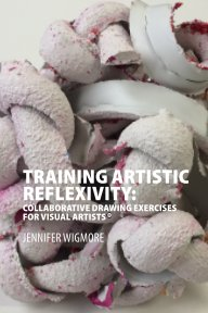 Training Artistic Reflexivity: Collaborative Drawing Exercises for Visual Artists - Education pocket and trade book