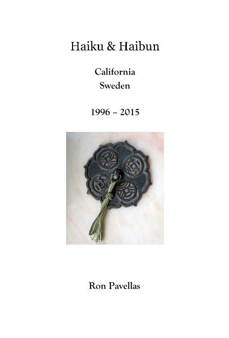 View Haiku & Haibun California Sweden 1996 – 2015 by Ron Pavellas