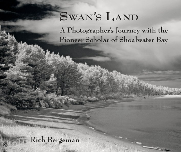 View Swan's Land: A Photographer's Journey With the Pioneer Scholar of Shoalwater Bay by Rich Bergeman