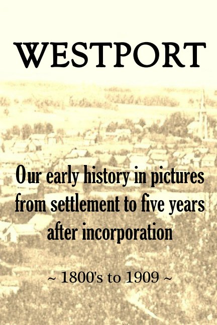 View WESTPORT ~ Our early history in pictures from settlement to five years after incorporation by Christine Janeway