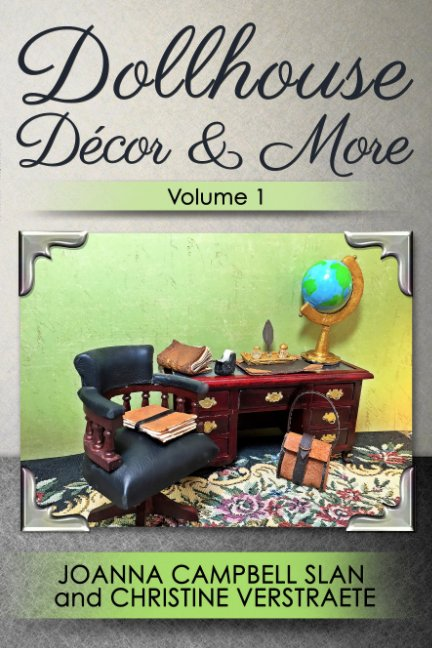 View Dollhouse Décor & More, Volume 1 by Joanna Campbell Slan, Christine Verstraete