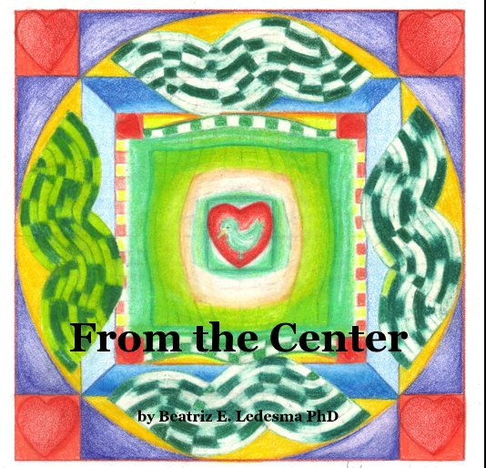 View From the Center by Beatriz E. Ledesma PhD
