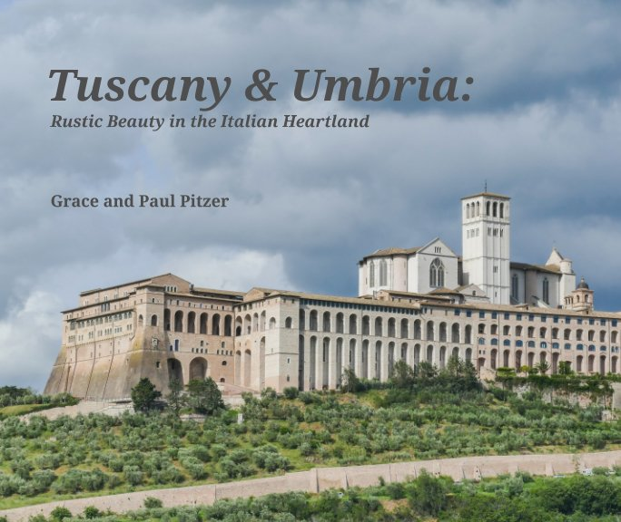 View Tuscany & Umbria by Grace and Paul Pitzer