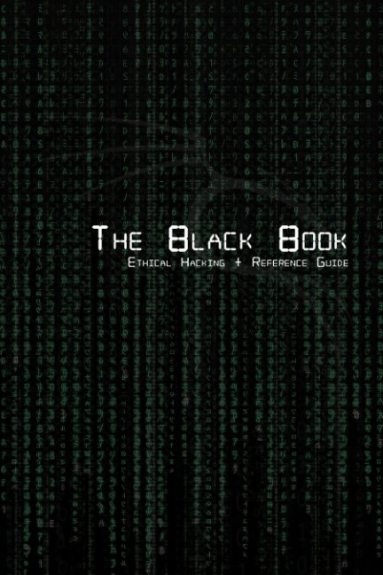 View The Black Book | Ethical Hacking + Reference Book by Brian G. Coffey