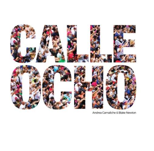 View Calle Ocho by Andrea Camaliche, Blake Newton