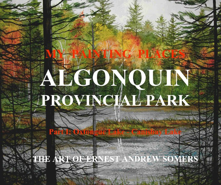 View MY PAINTING PLACES ALGONQUIN PROVINCIAL PARK Part I: Oxtongue Lake - Canisbay Lake by ERNEST ANDREW SOMERS