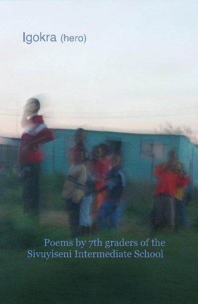 Ver Igokra (hero) por Poems by 7th graders of the Sivuyiseni Intermediate School