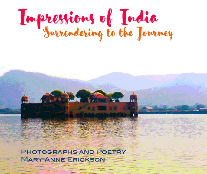 View Impressions of India - Surrendering to the Journey by Mary Anne Erickson