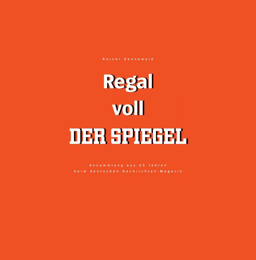 Regal voll DER SPIEGEL nach Rainer Sennewald anzeigen