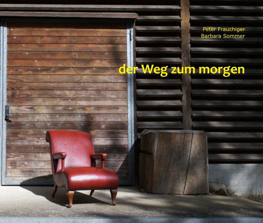 der Weg zum morgen nach Peter Frauchiger / Barbara Sommer anzeigen