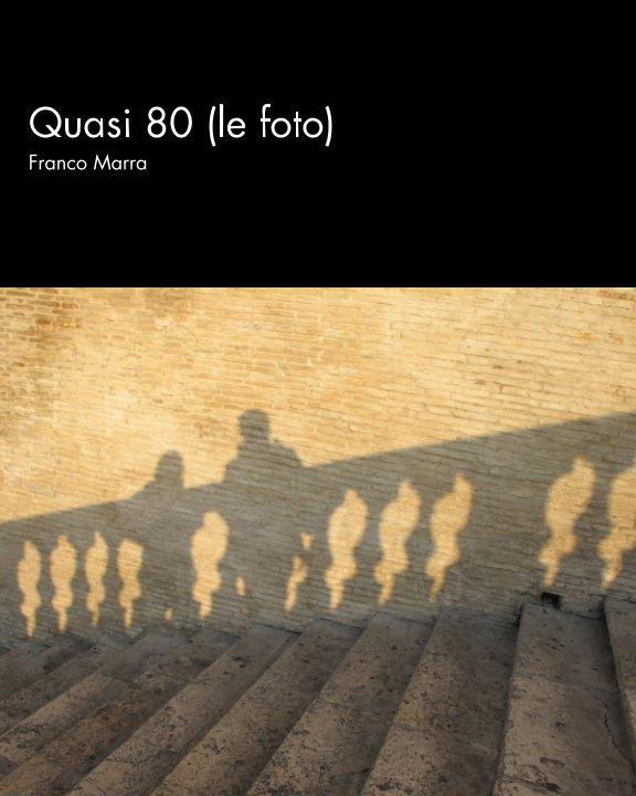 Visualizza Quasi 80 (le foto) di Franco Marra