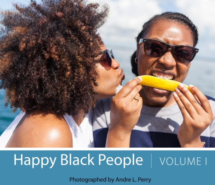 View Happy Black People Volume I by Andre L. Perry