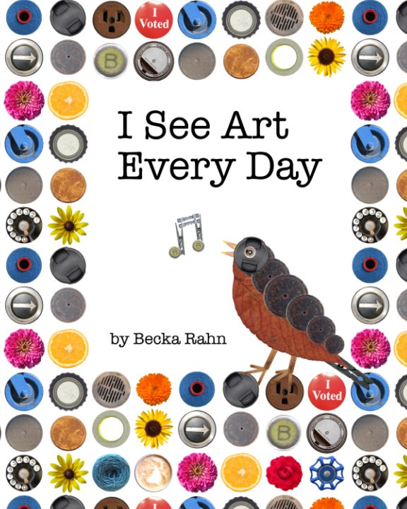 View I See Art Every Day by Becka Rahn
