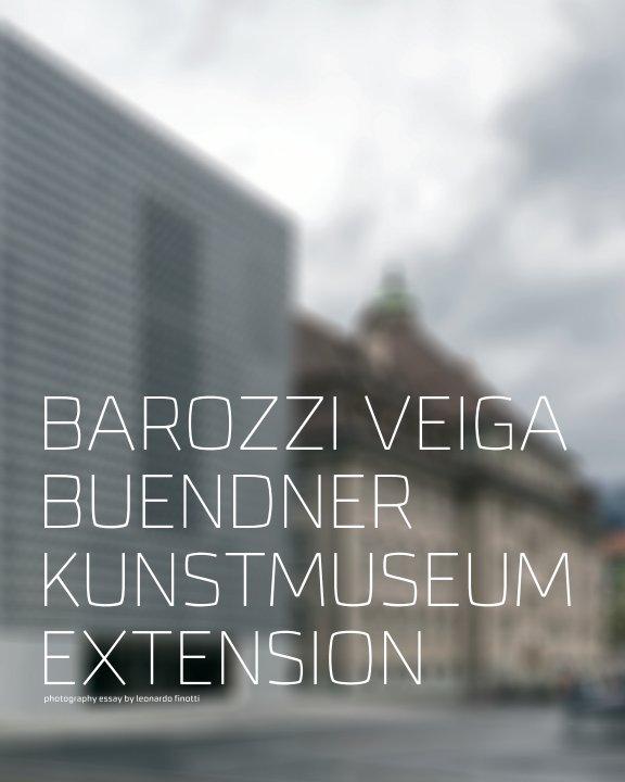 View Barozzi Veiga - Buendner Kunstmuseum Extension by Obra Comunicação