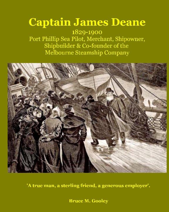 View Captain James Deane 1829-1900 Port Phillip Sea Pilot, Ship Owner & Co-founder of the Melbourne Steamship Company by Bruce M. Gooley