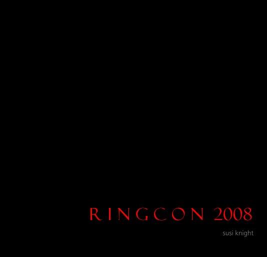 View R i n g C o n 2008 by susi knight