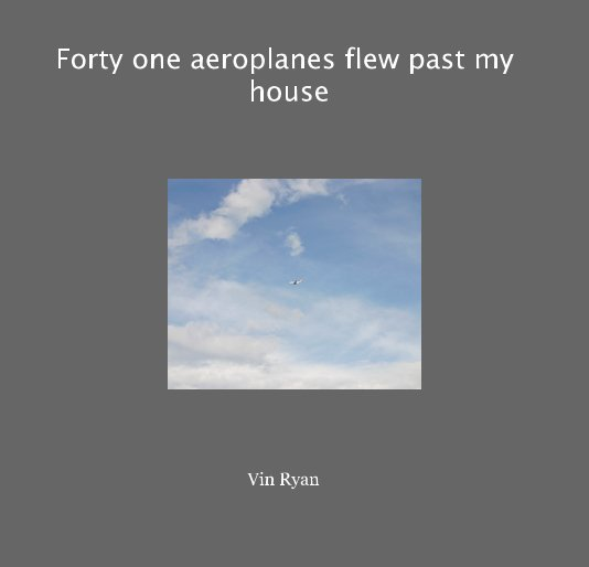 View Forty one aeroplanes flew past my house by Vin Ryan