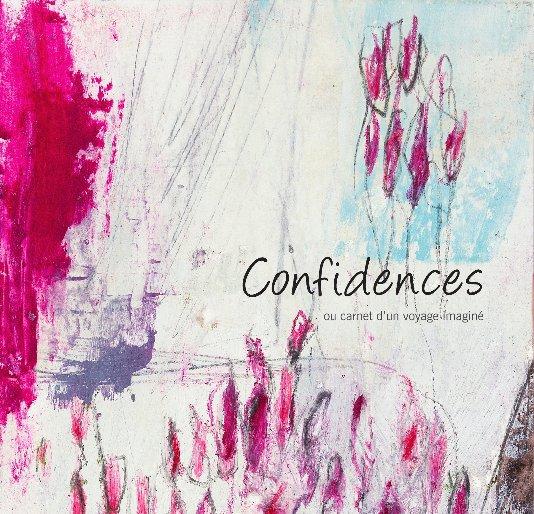 View Confidences ou carnet d'un voyage imaginé by Marie-Josée Roy