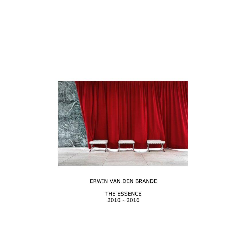 View ERWIN VAN DEN BRANDE    -    THE ESSENCE 2010 - 2016 by Erwin Van den Brande