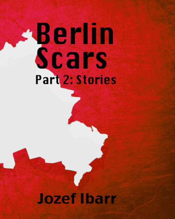 View Berlin Scars 2 (Stories) by Jozef Ibarr