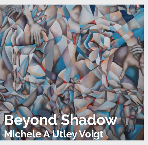 View Beyond Shadow: Michele A Utley Voigt by Michele A. Utley Voigt