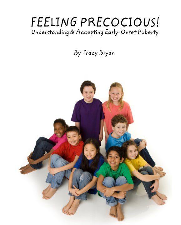 View FEELING PRECOCIOUS!       Understanding & Accepting Early-Onset Puberty by Tracy Bryan