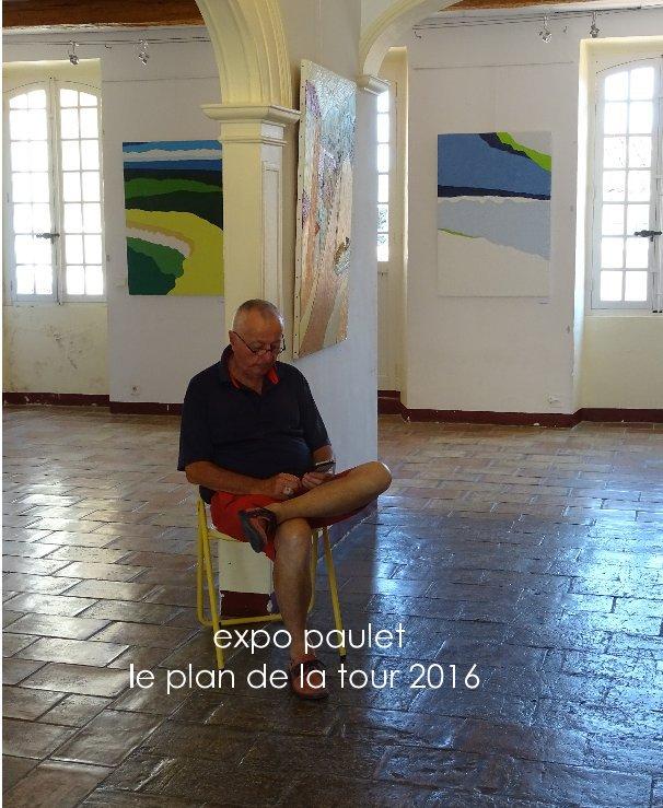 View expo paulet  le plan de la tour  2016 by bébée
