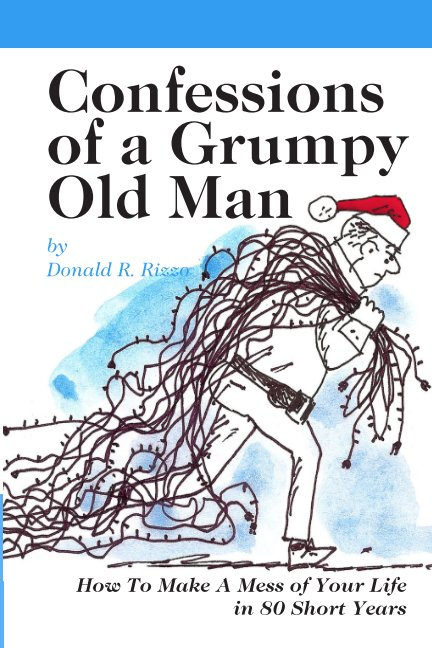 View Confessions of a Grumpy Old Man by Donald R. Rizzo