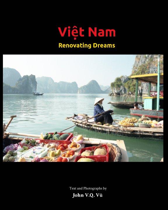 View Việt Nam Renovating Dreams by John V. Vu