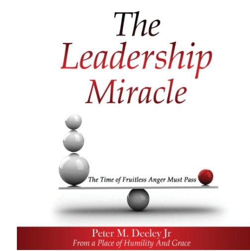 View The Leadership Miracle by Peter M. Deeley Jr.