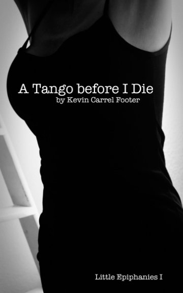 View A Tango Before I Die by Kevin Carrel Footer
