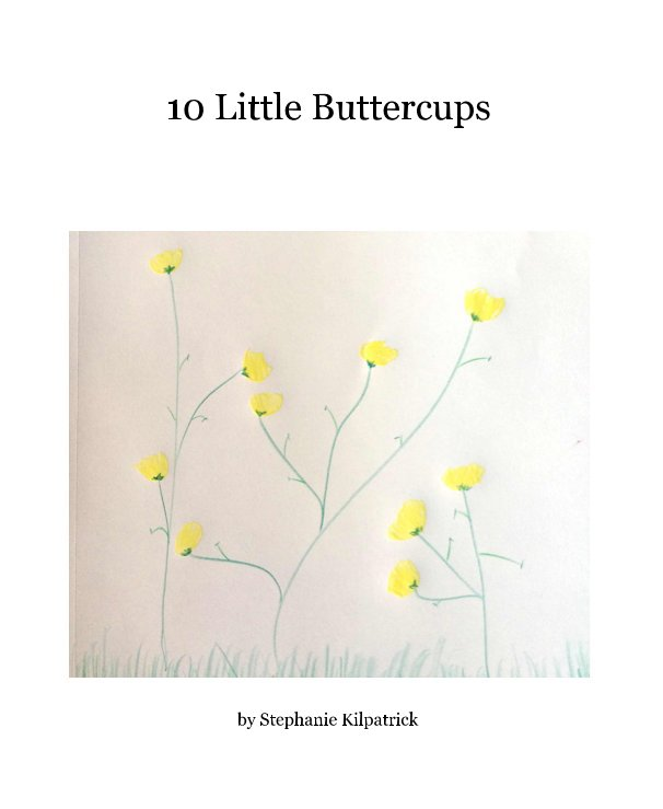 View 10 Little Buttercups by Stephanie Kilpatrick