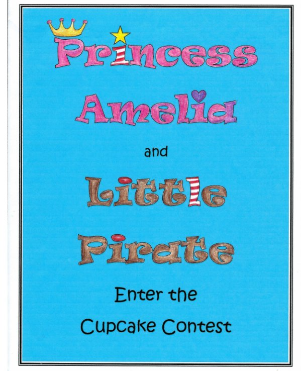 View Princess Amelia & Little Pirate Enter the Cupcake Contest by Joanmarie Davoli