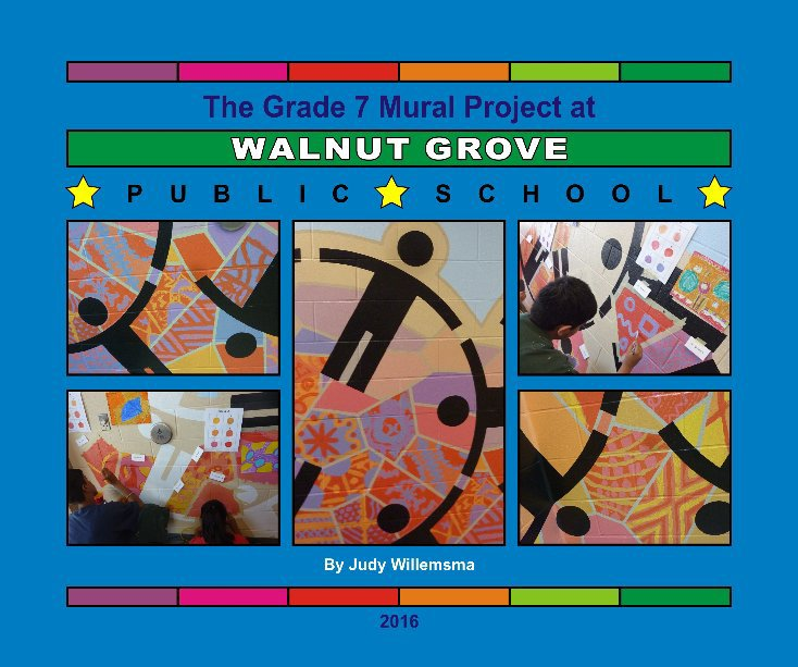 View Walnut Grove PS Grade 7 Mural 2016 by Judy Willemsma
