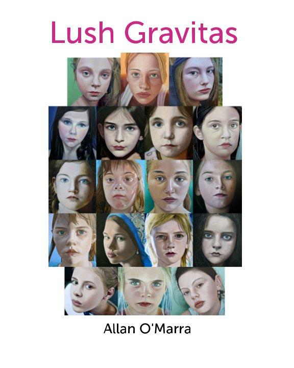 View Lush Gravitas by Allan O'Marra